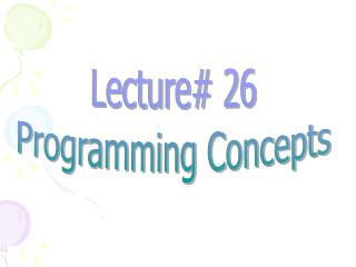 Lecture# 26 Programming Concepts