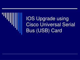 IOS Upgrade using Cisco Universal Serial Bus (USB) Card