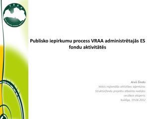 Publisko iepirkumu process VRAA administrētajās ES fondu aktivitātēs