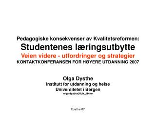 Olga Dysthe Institutt for utdanning og helse Universitetet i Bergen  olga.dysthe@iuh.uib.no