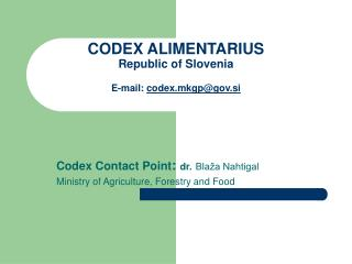 CODEX ALIMENTARIUS Republic of Slovenia E-mail:  codex.mkgp@gov.si