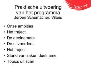 Praktische uitvoering  van het programma  Jeroen Schumacher, Vilans