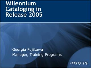 Millennium Cataloging in Release 2005