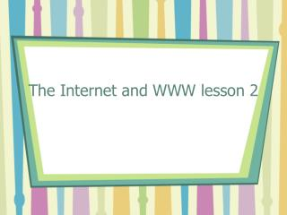 The Internet and WWW lesson 2