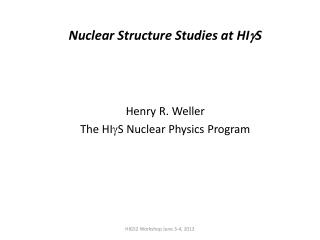 Nuclear Structure Studies at HI g S