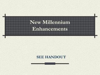 New Millennium Enhancements