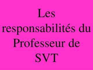 Les responsabilités du Professeur de SVT