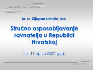 Dr. sc.  Stjepan  Staničić, doc. Stručno osposobljavanje ravnatelja u Republici Hrvatskoj