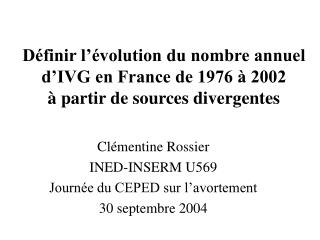 Clémentine Rossier INED-INSERM U569 Journée du CEPED sur l'avortement 30 septembre 2004