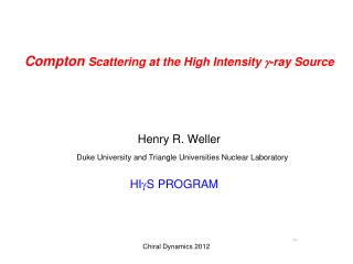 Compton  Scattering at the High Intensity  g -ray Source