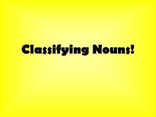 Classifying Nouns!