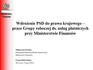 Małgorzata Sawicka Departament Rozwoju Rynku Finansowego Ministerstwo Finansów Forum SEPA Polska