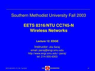 Southern Methodist University Fall 2003 EETS 8316/NTU CC745-N Wireless Networks
