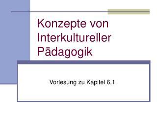 Konzepte von Interkultureller P�dagogik