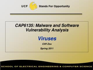 CAP6135: Malware and Software Vulnerability Analysis   Viruses Cliff Zou Spring 2011