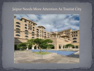 Jaipur Needs More Attention As Tourist City