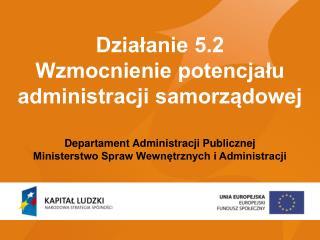 Działanie 5.2 Wzmocnienie potencjału administracji samorządowej
