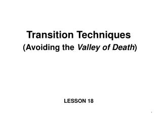 Transition Techniques  (Avoiding the  Valley of Death )