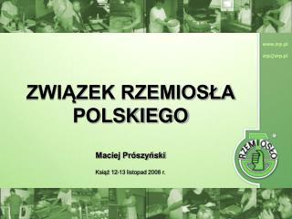 ZWIĄZEK RZEMIOSŁA POLSKIEGO Maciej Prószyński  Książ 12-13 listopad 2008 r.