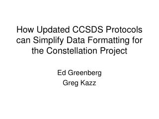 How Updated CCSDS Protocols can Simplify Data Formatting for the Constellation Project