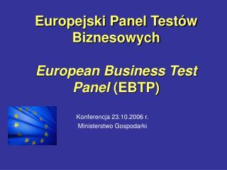 Europejski Panel Testów Biznesowych European Business Test Panel  (EBTP)