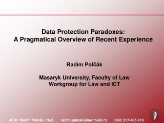 JUDr. Radim Pol čák, Ph.D.       radim.polcak@law.muni.cz ICQ: 217-486-919