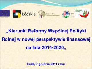 """""""Kierunki Reformy Wspólnej Polityki Rolnej w nowej perspektywie finansowej na lata 2014-2020"""""""