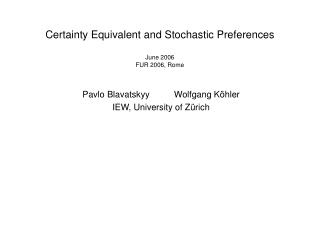 Certainty Equivalent and Stochastic Preferences June 2006 FUR 2006, Rome