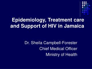 Epidemiology, Treatment care and Support of HIV in Jamaica