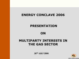 ENERGY CONCLAVE 2006  PRESENTATION  ON  MULTIPARTY INTERESTS IN  THE GAS SECTOR