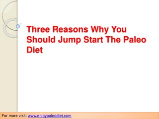 Three Reasons Why You Should Jump Start The Paleo Diet