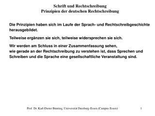 Die Prinzipien haben sich im Laufe der Sprach- und Rechtschreibgeschichte herausgebildet.