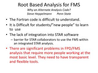 Root Based Analysis for FMS Why an Alternate Analysis Code? Steve  Heppelmann        Penn State