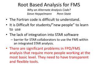 Root Based Analysis for FMS Why an Alternate Analysis Code? Steve  Heppelmann        Penn State