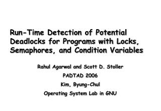 Rahul Agarwal  and Scott D.  Stoller PADTAD 2006 Kim,  Byung-Chul Operating System Lab in GNU