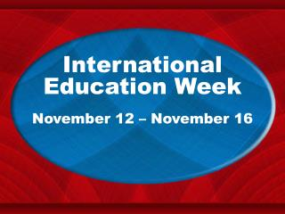 International Education Week November 12 – November 16