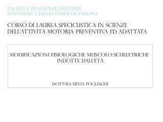 Modificazioni fisiologiche muscolo-scheletriche  indotte dall'età Dott.ssa Silvia Pogliaghi