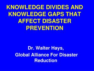 KNOWLEDGE DIVIDES AND KNOWLEDGE GAPS THAT AFFECT DISASTER PREVENTION