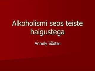 Alkoholismi seos teiste haigustega