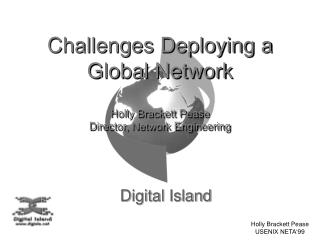 Challenges Deploying a Global Network Holly Brackett Pease Director, Network Engineering