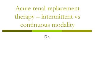 Acute renal replacement therapy � intermittent vs continuous modality