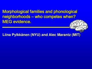 Liina Pylkkänen (NYU) and Alec Marantz (MIT)