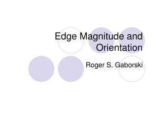 Edge Magnitude and Orientation