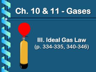 III. Ideal Gas Law (p. 334-335, 340-346)