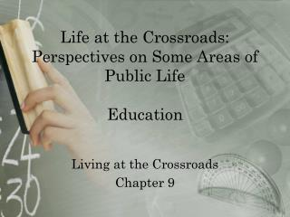 Life at the Crossroads: Perspectives on Some Areas of Public Life  Education
