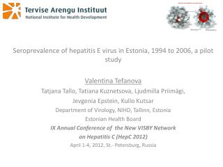 Seroprevalence of hepatitis E virus in Estonia, 1994 to 2006, a pilot study Valentina Tefanova