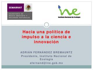 Hacia una política de impulso a la ciencia e innovación ADRIÁN FERNÁNDEZ BREMAUNTZ