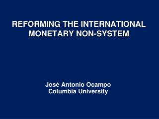 REFORMING THE INTERNATIONAL MONETARY NON-SYSTEM