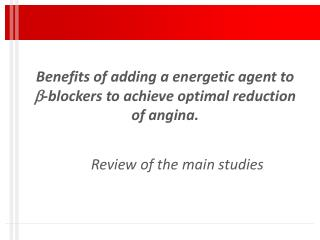 Benefits  of adding  a  energetic agent  to   - blockers to achieve optimal reduction of angina.