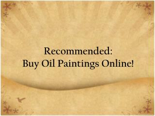 Recommended: Buy Oil Paintings Online!
